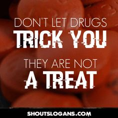 72 Anti Drug Slogans Going Beyond Just Say No Power Of