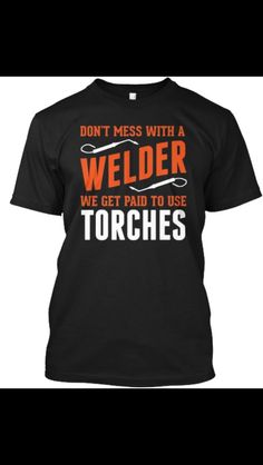 Don't mess with the welder we get paid to use torches.
