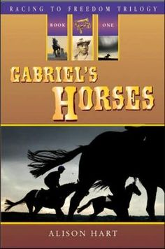 Racing to Freedom: Gabriel's Horses by Alison Hart
