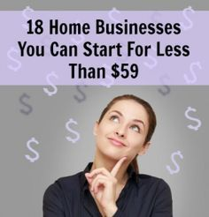 Want to start your own business, but don't have money to invest? No problem! Here are 18 home businesses you can start for less than $59!