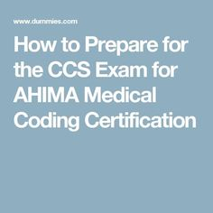 How to Prepare for the CCS Exam for AHIMA Medical Coding Certification