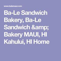 Ba-Le Sandwich Bakery, Ba-Le Sandwich & Bakery MAUI, HI Kahului, HI Home