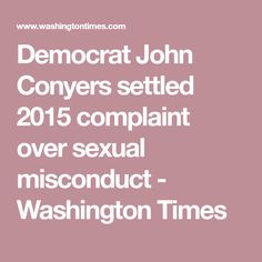 Democrat John Conyers settled 2015 complaint over sexual misconduct - Washington Times