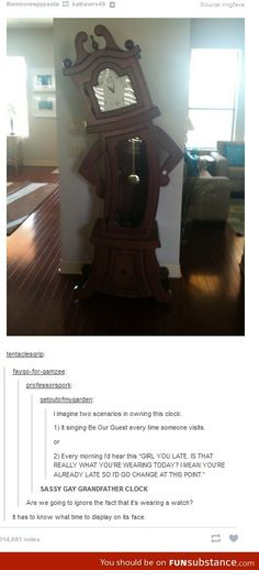 "The sassy gay grandfather clock. I want it. I also want the ""Be Our Guest"" thing as well. <-Full of awesome."