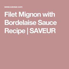 Filet Mignon with Bordelaise Sauce Recipe   SAVEUR