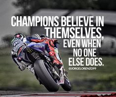 Champions Believe In Themselves, Even When No One Else Does ~ Jorge Lorenzo