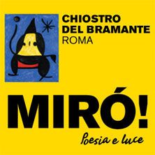 Miro' - Poesia E Luce - Biglietti - Le opere dell'artista per una straordinaria anteprima italiana, al Chiosco del Bramante di Roma dal 16 marzo al 10 giugno.