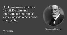 Um homem que está livre da religião tem uma oportunidade melhor de viver uma vida mais normal e completa.... Frase de Sigmund Freud.