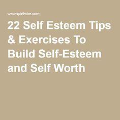22 Self Esteem Tips & Exercises To Build Self-Esteem and Self Worth …