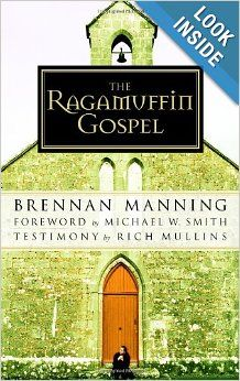 The Ragamuffin Gospel: Good News for the Bedraggled, Beat-Up, and Burnt Out: Brennan Manning (Journey of Discipleship)