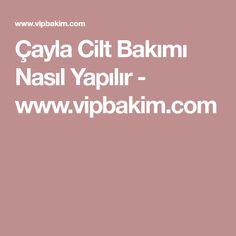 Çayla Cilt Bakımı Nasıl Yapılır - www.vipbakim.com