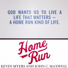 #HomeRunLife, from Home Run, by Kevin Myers and John C. Maxwell.