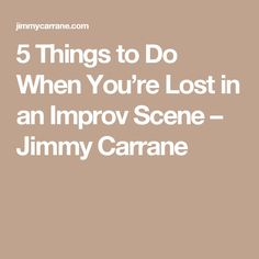 5 Things to Do When You're Lost in an Improv Scene – Jimmy Carrane