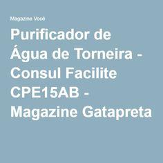 Purificador de Água de Torneira - Consul Facilite CPE15AB - Magazine Gatapreta