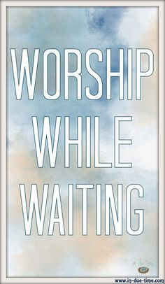 Who else is tired of waiting? Do you realize that no matter what you are waiting for you control your attitude and emotions? Its up to you if you will grumble your way through or praise your way through your wait. Which will you choose?