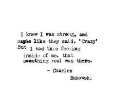 Maybe something real was there Poem Quotes, Lyric Quotes, Words Quotes, Life Quotes, Sayings, Lyrics, Pretty Words, Love Words, Charles Bukowski Quotes