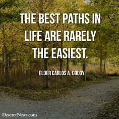 """""""The best paths in life are rarely the easiest."""" -Elder Carlos A. Godoy #ldsconf"""
