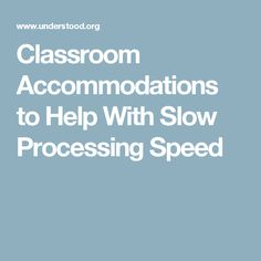Classroom Accommodations to Help With Slow Processing Speed