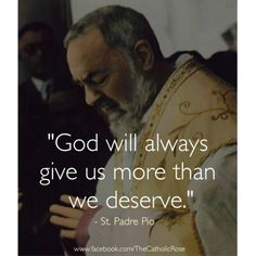 St. Padre Pio  ^^^^^ This I know to be true!