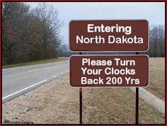Entering North Dakota...Please Set Your Clocks Back 200 Years