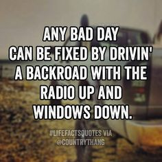 Any bad day can be fixed by drivin' a backroad with the radio up and windows down. #lifefactquotes #countrylife #countrythang #countrythangquotes #countryquotes #countrysayings