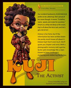 Kuji the Activist You may have met Kuji before. I decided to give her the treatment. If you don't know what Kujichagulia means, read the bio. FB- Created by Crosby(ARTIST) Days Of Kwanzaa, Happy Kwanzaa, Nguzo Saba, African Words, African Art, Kwanzaa Principles, Black Girl Art, Black Art, African American Culture