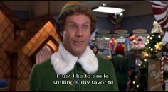 Elf....I love this movie!!!  Always puts me in a good mood!