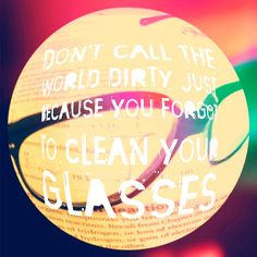"""""""Don't call the world dirty just because you forgot to clean your glasses. Tumblr Quotes, Me Quotes, Funny Quotes, Geek Chic Glasses, Eye Jokes, Glasses Quotes, Vision Quotes, Optical Shop, Vision Eye"""