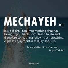 """Mechayeh: A Yiddish word for joy or delight so strong it brought you back to life from the dead. (I'm guessing the root word here is """"chai"""" or life). Unusual Words, Rare Words, Unique Words, Beautiful Words, Cool Words, Word Up, Word Of The Day, Learn Hebrew, Hebrew Words"""
