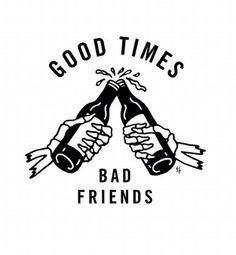Good times, Better friends!