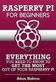 Free Kindle Book -  [Computers & Technology][Free] Raspberry Pi For Beginners: Everything You Need To Know To Get The Most Out of Your Raspberry Pi (Raspberry Pi, Raspberry Pi b+, Raspberry Pi Projects)
