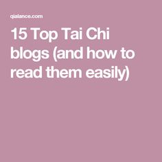15 Top Tai Chi blogs (and how to read them easily)