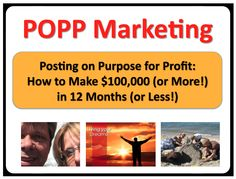 The training course Posting On Purpose For Profit shows you how to make $100,000 in 12 months or less.