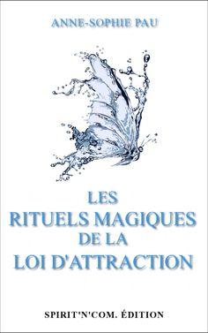 Anne-Sophie Pau - Les rituels magiques de la Loi d'Attraction