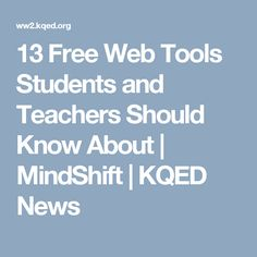 13 Free Web Tools Students and Teachers Should Know About | MindShift | KQED News