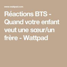 Réactions BTS - Quand votre enfant veut une sœur/un frère - Wattpad