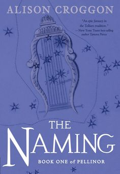 The Naming: Book One of Pellinor by Alison Croggon - Brand new cover!