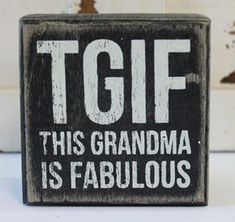 TGIF This Grandma is Fabulous Wood Block Sign – Humorous Popular Quotes and Sayings – Beach Wedding Decor The post TGIF Grandma is Fabulous Wood Block Sign appeared first on Best Pins for Yours. Pallet Art, Pallet Signs, Pallet Ideas, Pallet Crafts, Diy Signs, Funny Signs, Rustic Signs, Wooden Signs, Country Signs