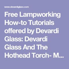 Free Lampworking How-to Tutorials offered by Devardi Glass: Devardi Glass And The Hothead Torch- Making Round Beads.