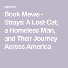 Book Mews - Strays: A Lost Cat, a Homeless Man, and Their Journey Across America — Katzenworld Cats For Sale, Homeless Man, Pet Travel, Your Dog, Cool Photos, Road Trip, Journey, Lost, America