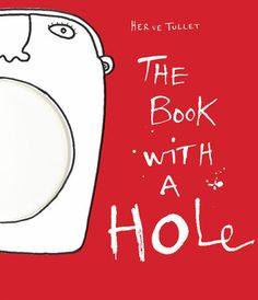 """""""The Book With a Hole"""", Hervé Tullet 2011"""