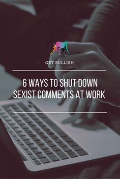 How to Shut Down Sexist Comments in the Workplace - a Get Bullish Article by Jen Dziura #getbullish #hustle #feminism #feminist #advice #career #work