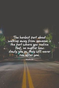The Hardest Part About Walking Away love love quotes sad in love love quote heart broken image quotes picture quotes breakups