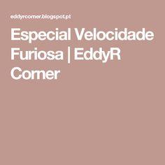 Especial Velocidade Furiosa | EddyR Corner