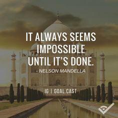 """It always seems impossible until it's done"" - Nelson Mandella"
