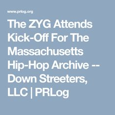 The ZYG Attends Kick-Off For The Massachusetts Hip-Hop Archive -- Down Streeters, LLC | PRLog