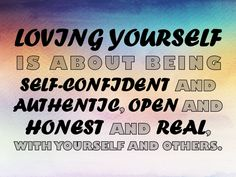 """""""Loving yourself is about being self-confident and authentic, open and honest and real, with yourself and others."""", Lidy Seysener, """"Love, Lies And The Games Couples Play"""", #Love, #LoveYourself, #SelfConfident, #Authentic, #Open, #Honest, #Real"""