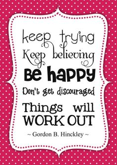 Google Image Result for http://cdn.quotesnsayings.net/wp-content/uploads/2012/06/Keep-Trying-Keep-Believing-Be-Happy-Don.jpg