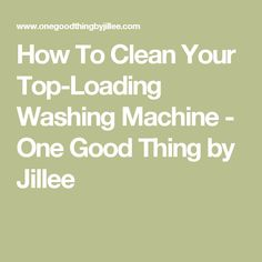 How To Clean Your Top-Loading Washing Machine - One Good Thing by Jillee