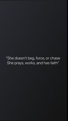 """She doesn't beg, force,or chase She prays, works, and has faith"". #quotesonHer #strongwomen #quotesoncourage #quotesonstrength #quotes #inspirationalquotes #dailyquotes #quoteoftheday #therandomvibez #lifequotes #motivationalquotes Strength Quotes For Women, Strength Of A Woman, Quotes About Strength, Faith Quotes, Pray Quotes, She Quotes, Bible Quotes, Quotes To Live By, Words Quotes"